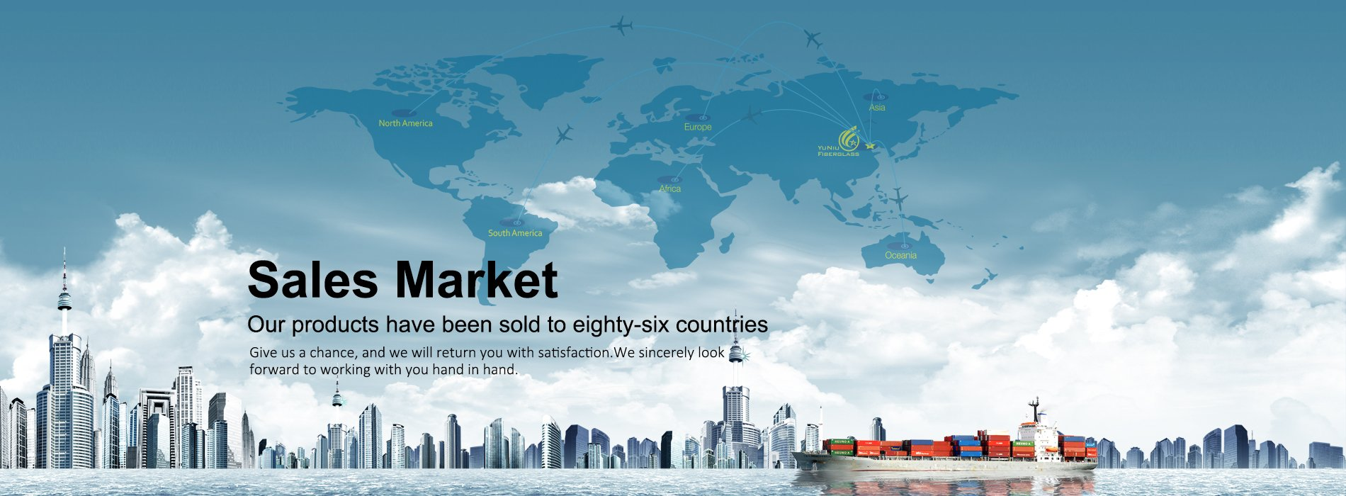 Yuniu fiberglass products have been sold to eighty-six countries